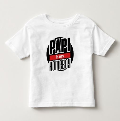 Papi is my Homeboy T-shirt from Horton Clothing