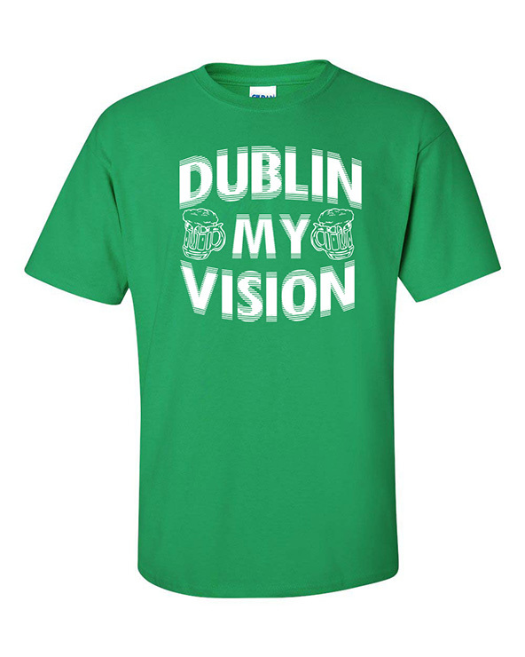dublin my vision t-shirt, dublin my vision, dublin t-shirt, dublin, st. patricks day t-shirt, st. patricks day, irish t-shirt,
