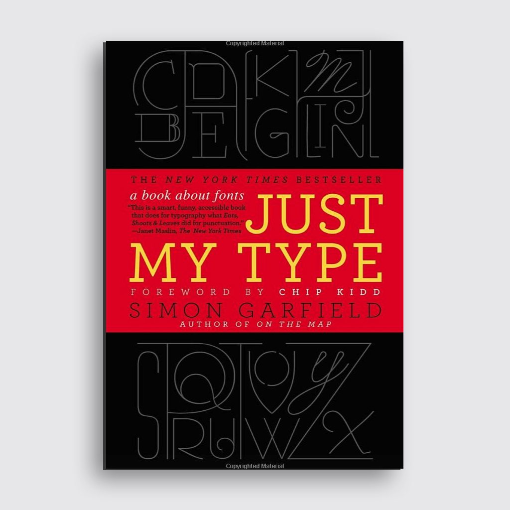 Graphic Design Books - 'Just my Type' by Simon Garfield