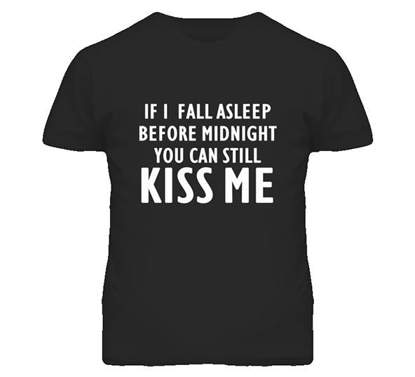 kiss me, kiss me t-shirt, if i fall asleep, new years, new years t-shirt