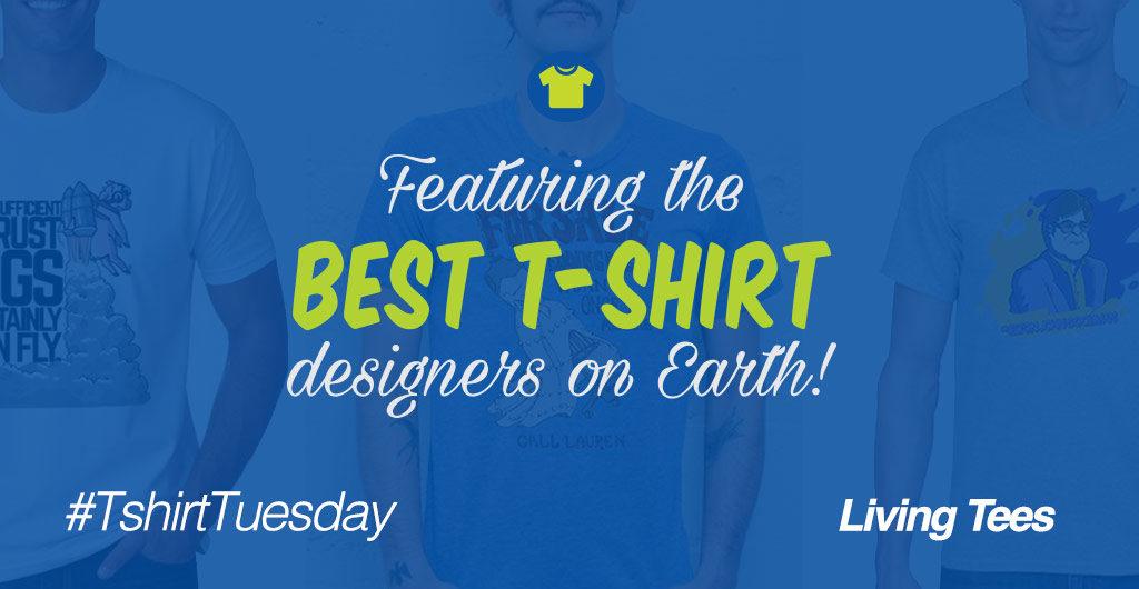 Living Tees: T-shirt Tuesdays