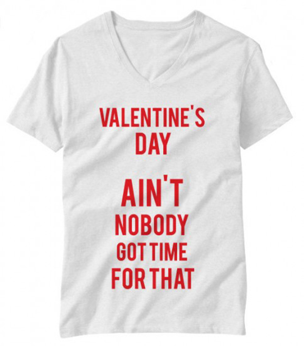 aint nobody got time for that, aint nobody got time for that t-shirt, valentines day t-shirt, valentines day t-shirts